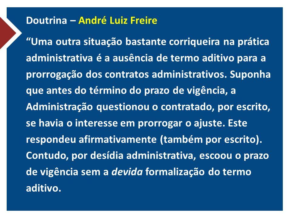 Doutrina – André Luiz Freire Uma outra situação bastante corriqueira na prática administrativa é a ausência de termo aditivo para a prorrogação dos contratos administrativos.