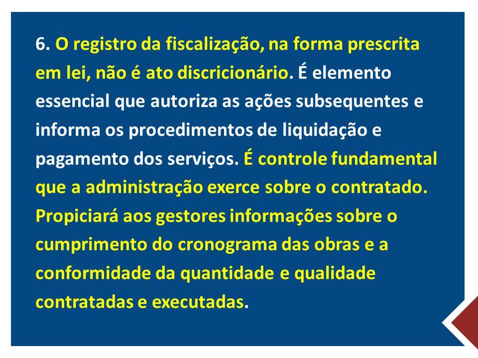 6. O registro da fiscalização, na forma prescrita em lei, não é ato discricionário.