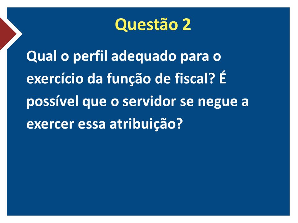 Questão 2 Qual o perfil adequado para o exercício da função de fiscal.