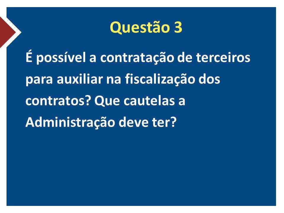 Questão 3 É possível a contratação de terceiros para auxiliar na fiscalização dos contratos.