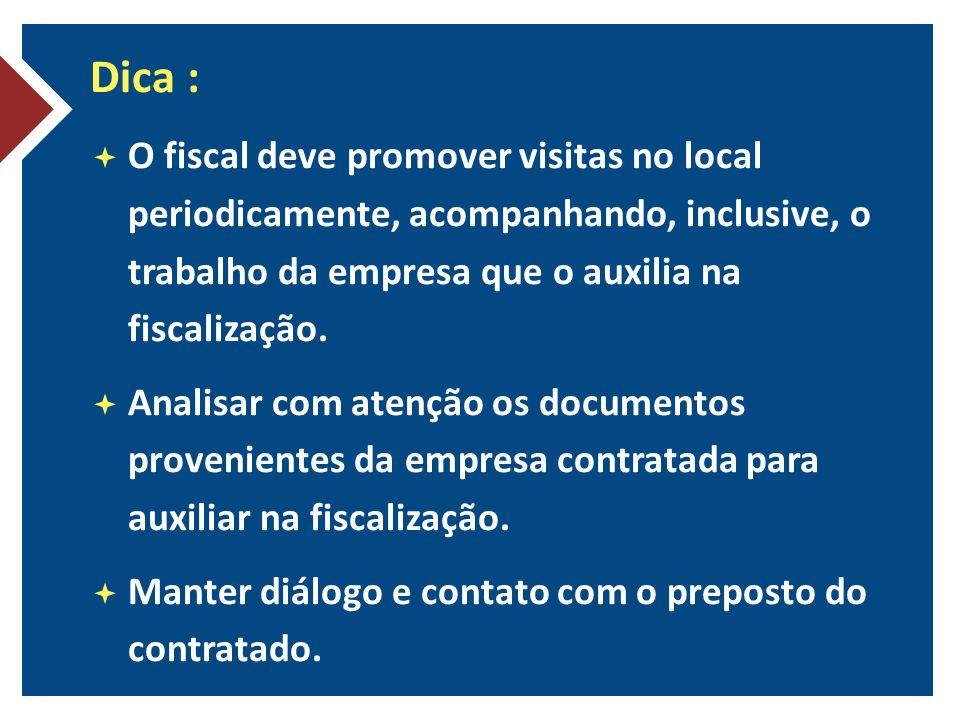 Dica : O fiscal deve promover visitas no local periodicamente, acompanhando, inclusive, o trabalho da empresa que o auxilia na fiscalização.