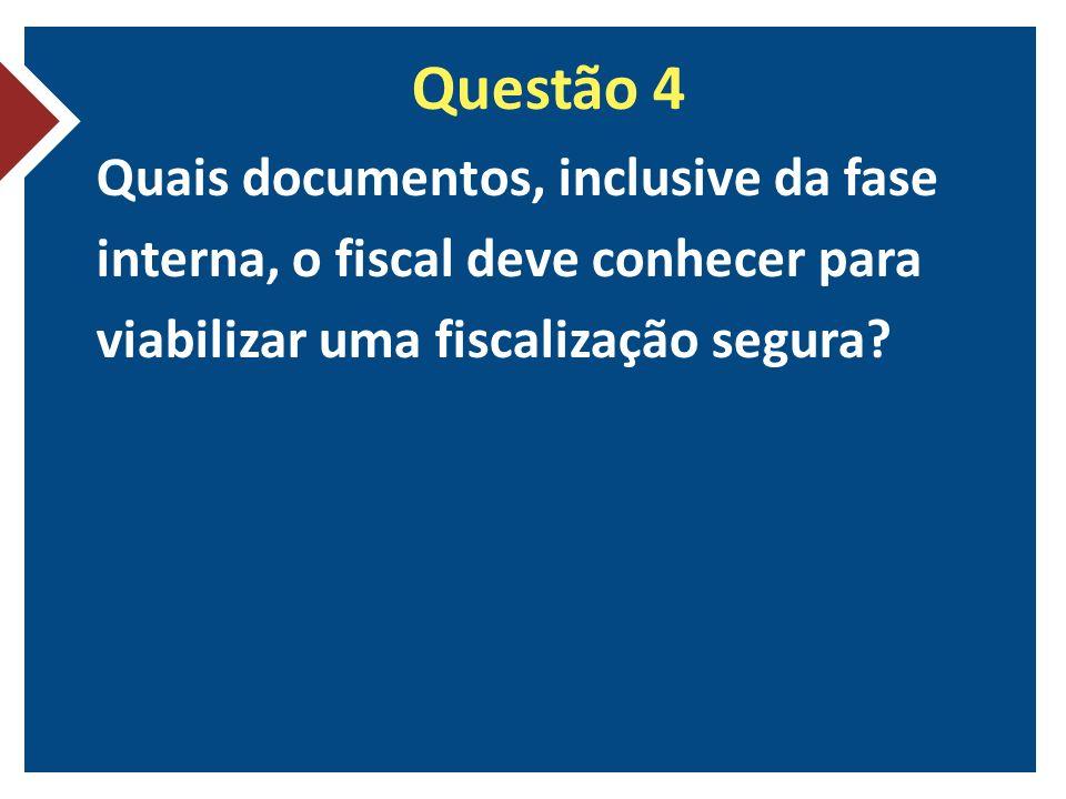 Questão 4 Quais documentos, inclusive da fase interna, o fiscal deve conhecer para viabilizar uma fiscalização segura