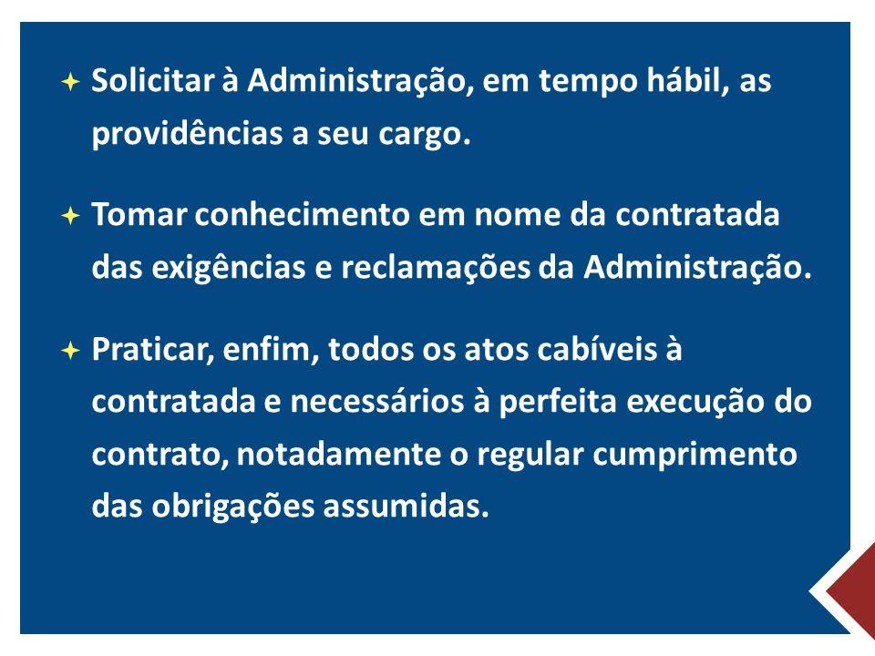 Solicitar à Administração, em tempo hábil, as providências a seu cargo.