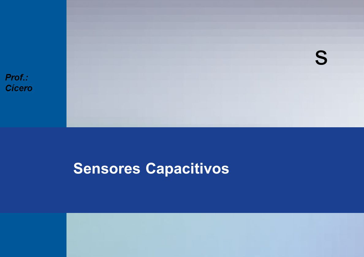 s Prof.: Cícero Sensores Capacitivos