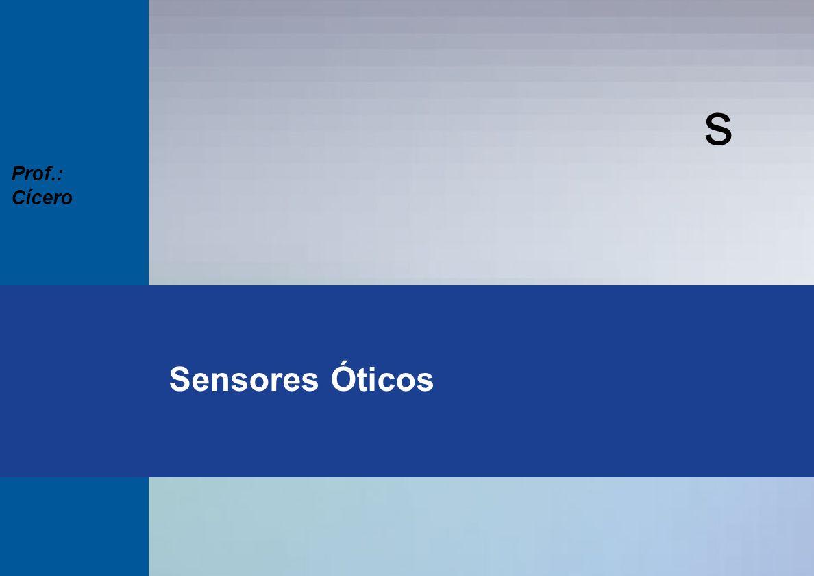 s Prof.: Cícero Sensores Óticos