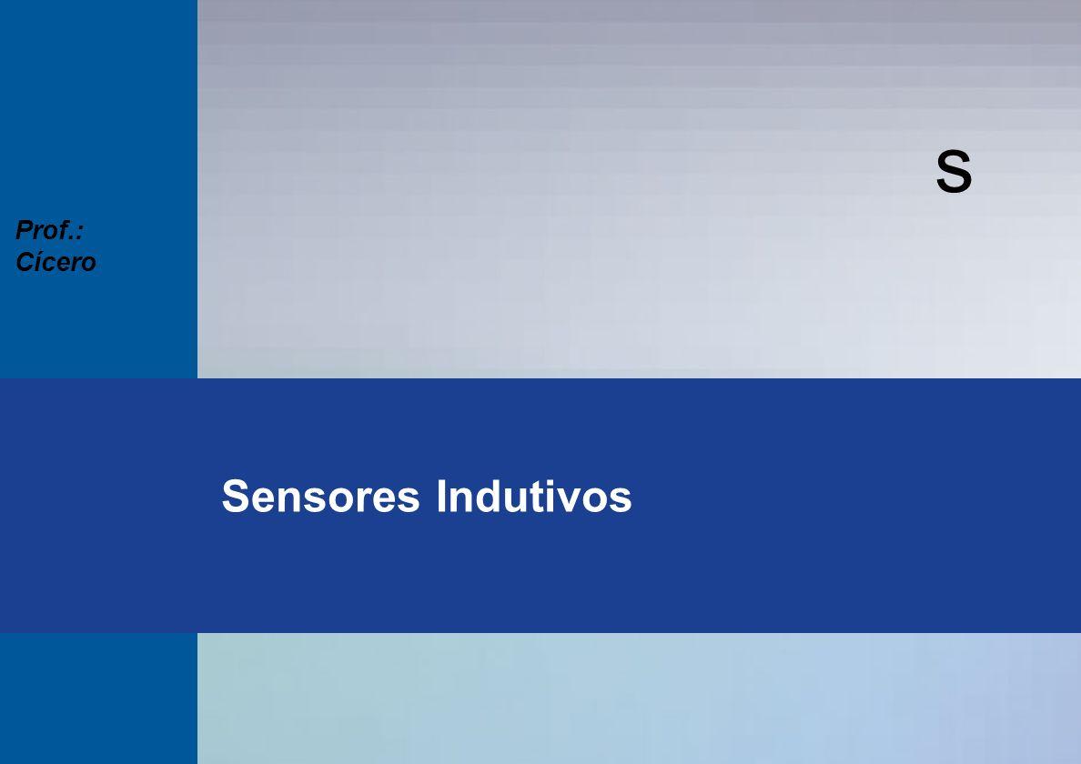 s Prof.: Cícero Sensores Indutivos