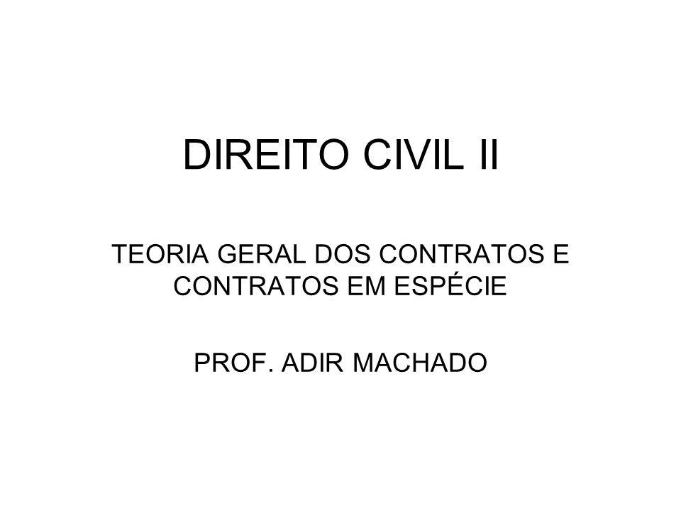 TEORIA GERAL DOS CONTRATOS E CONTRATOS EM ESPÉCIE PROF. ADIR MACHADO