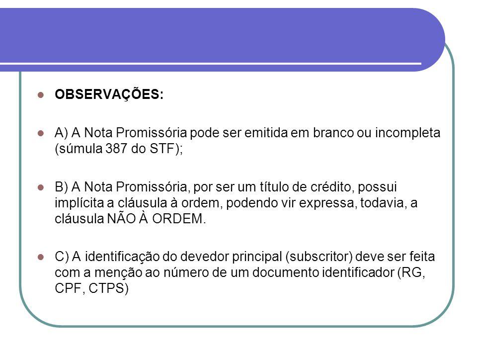 OBSERVAÇÕES: A) A Nota Promissória pode ser emitida em branco ou incompleta (súmula 387 do STF);