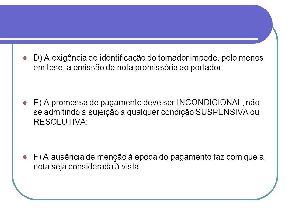 D) A exigência de identificação do tomador impede, pelo menos em tese, a emissão de nota promissória ao portador.