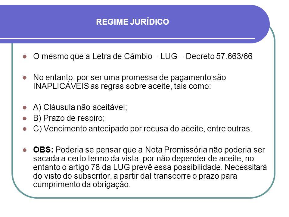 REGIME JURÍDICO O mesmo que a Letra de Câmbio – LUG – Decreto 57.663/66.