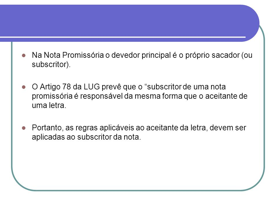 Na Nota Promissória o devedor principal é o próprio sacador (ou subscritor).