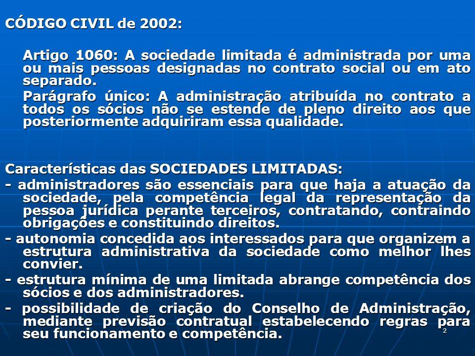 CÓDIGO CIVIL de 2002: Artigo 1060: A sociedade limitada é administrada por uma ou mais pessoas designadas no contrato social ou em ato separado.