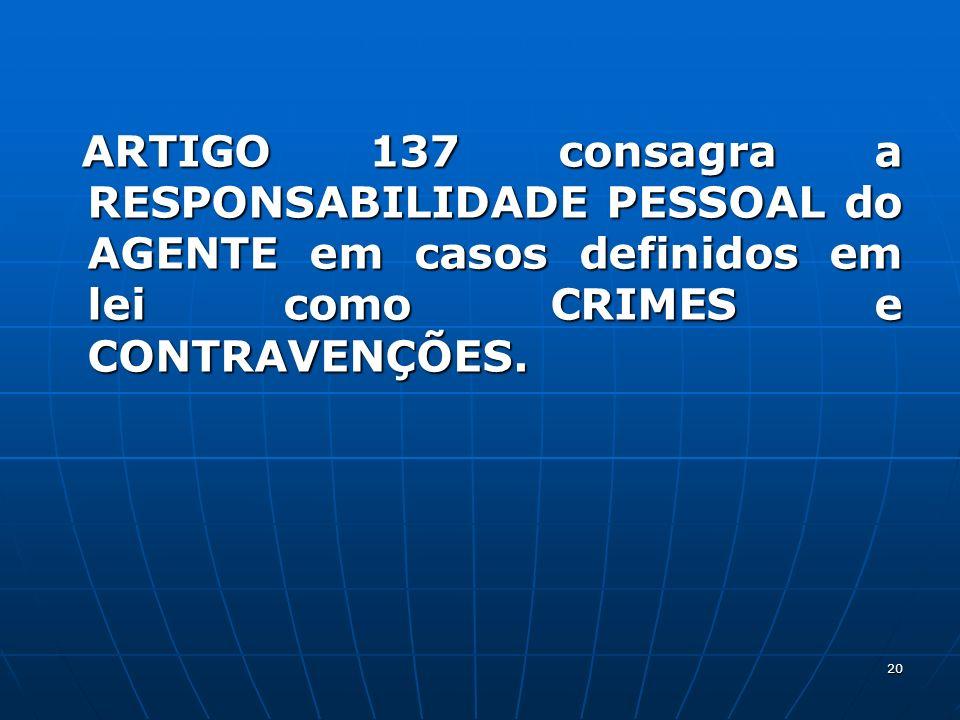 ARTIGO 137 consagra a RESPONSABILIDADE PESSOAL do AGENTE em casos definidos em lei como CRIMES e CONTRAVENÇÕES.
