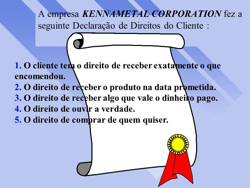 A empresa KENNAMETAL CORPORATION fez a seguinte Declaração de Direitos do Cliente :