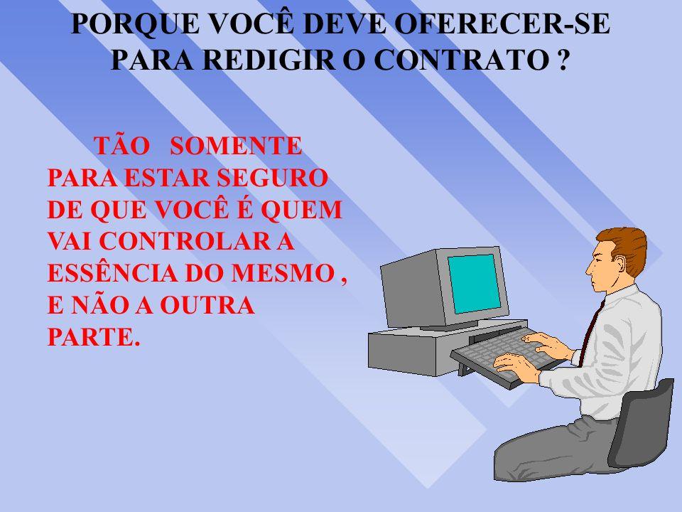 PORQUE VOCÊ DEVE OFERECER-SE PARA REDIGIR O CONTRATO