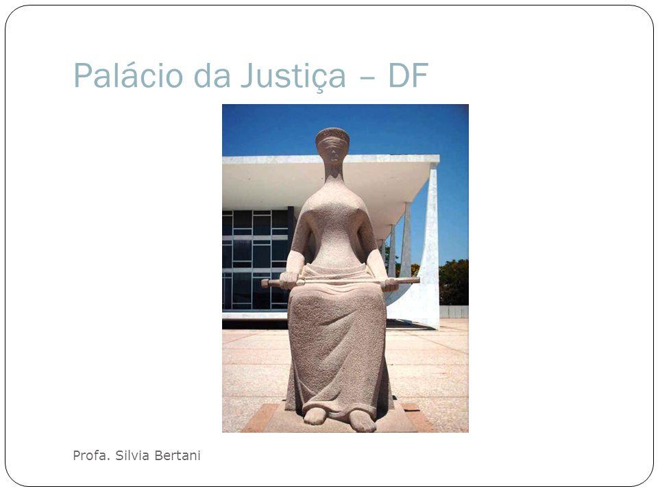 Palácio da Justiça – DF Profa. Silvia Bertani