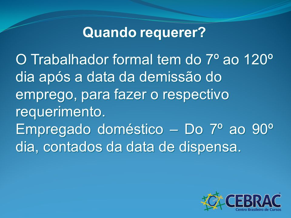 Empregado doméstico – Do 7º ao 90º dia, contados da data de dispensa.