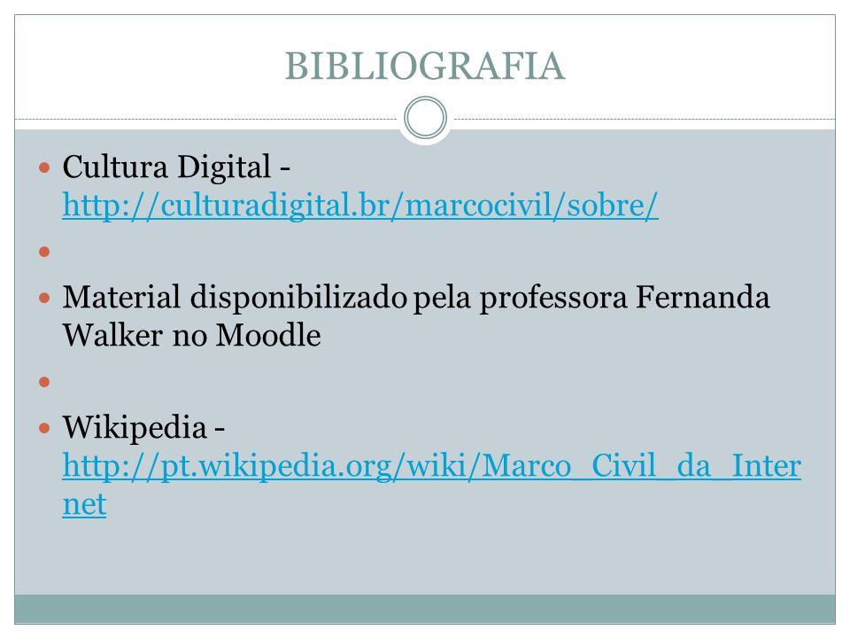 BIBLIOGRAFIA Cultura Digital - http://culturadigital.br/marcocivil/sobre/ Material disponibilizado pela professora Fernanda Walker no Moodle.