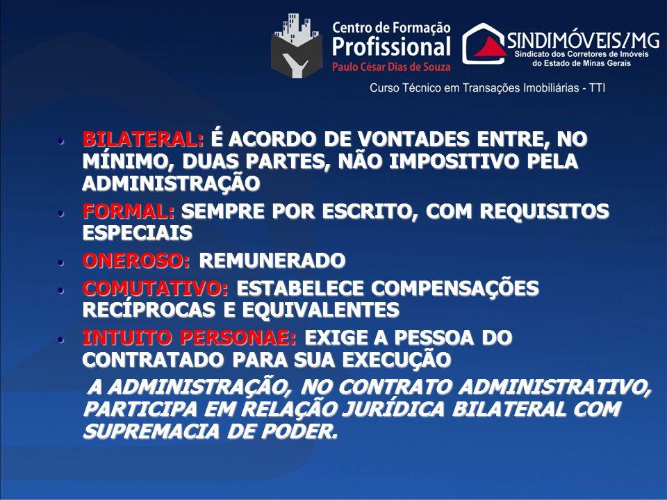 BILATERAL: É ACORDO DE VONTADES ENTRE, NO MÍNIMO, DUAS PARTES, NÃO IMPOSITIVO PELA ADMINISTRAÇÃO