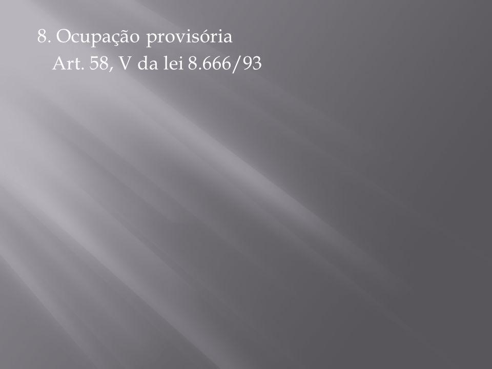 8. Ocupação provisória Art. 58, V da lei 8.666/93