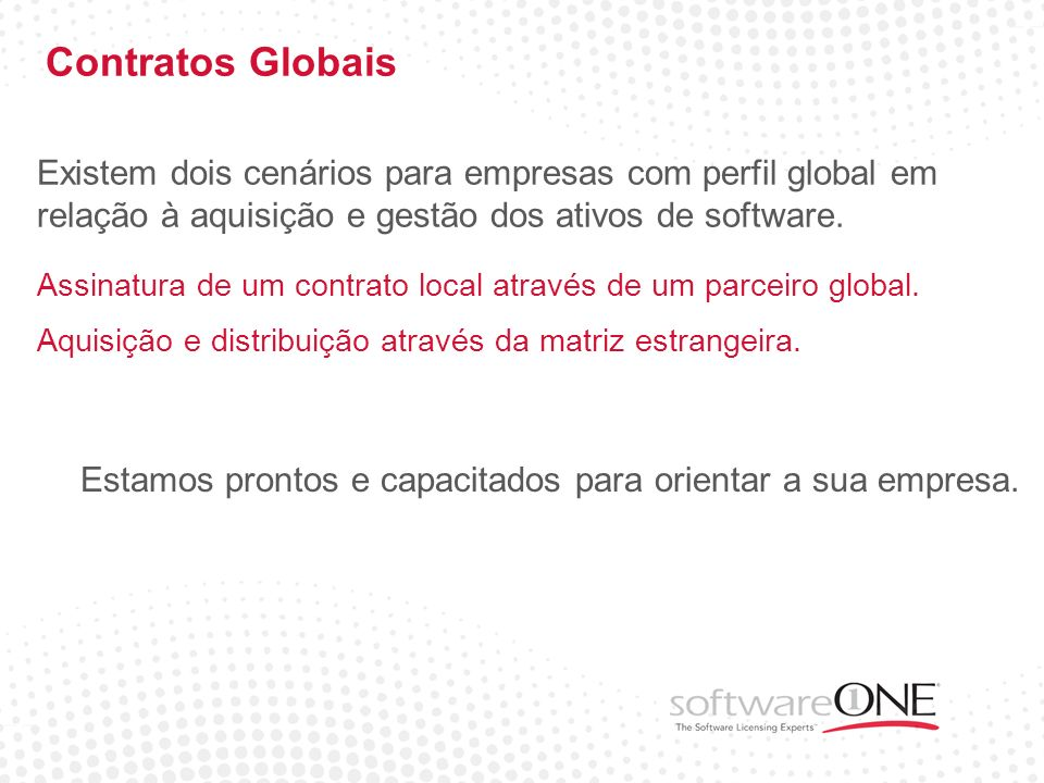 Contratos Globais Existem dois cenários para empresas com perfil global em relação à aquisição e gestão dos ativos de software.