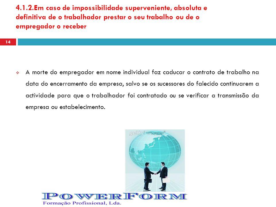 4.1.2.Em caso de impossibilidade superveniente, absoluta e definitiva de o trabalhador prestar o seu trabalho ou de o empregador o receber