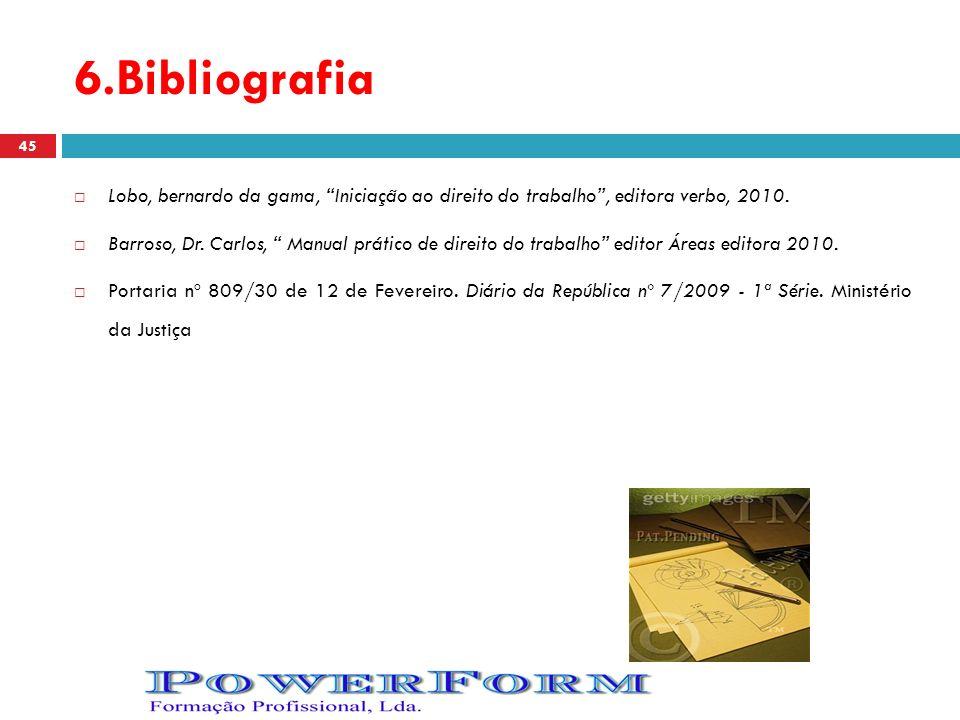 6.Bibliografia Lobo, bernardo da gama, Iniciação ao direito do trabalho , editora verbo, 2010.