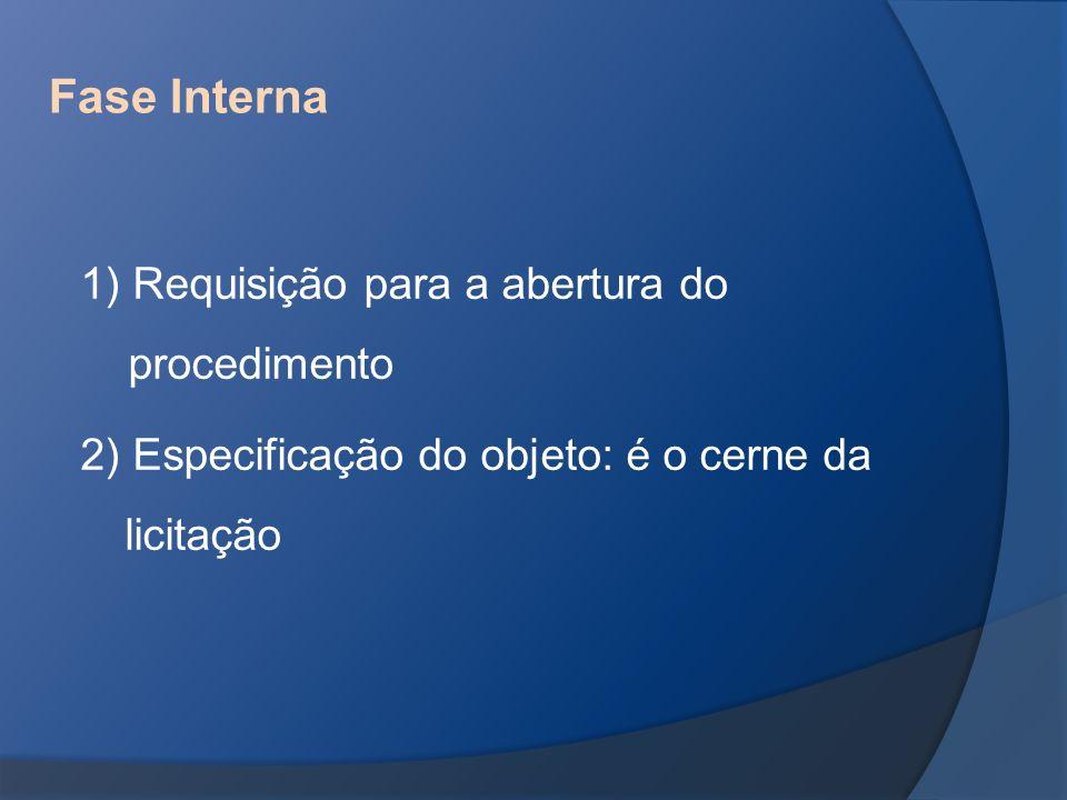 Fase Interna 1) Requisição para a abertura do procedimento 2) Especificação do objeto: é o cerne da licitação