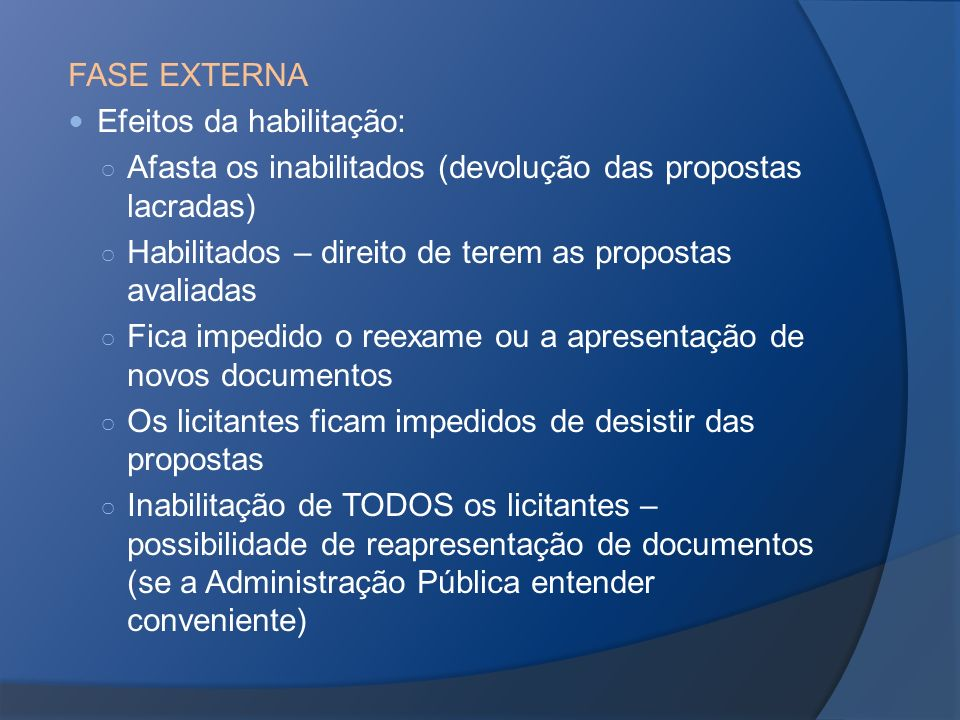 FASE EXTERNA Efeitos da habilitação: Afasta os inabilitados (devolução das propostas lacradas)