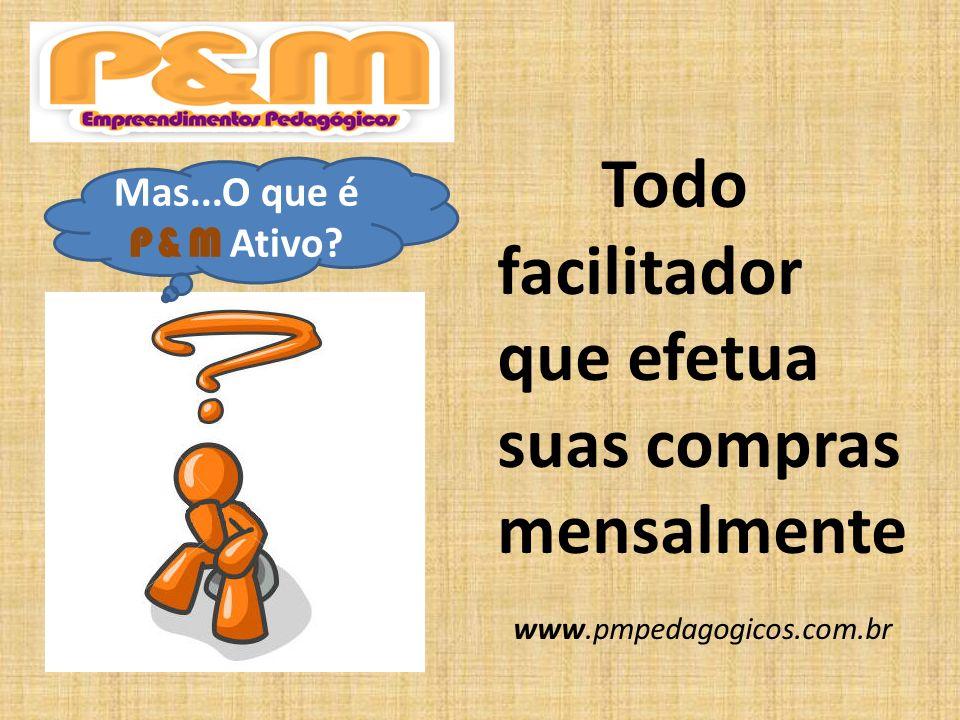 www.pmpedagogicos.com.br Mas...O que é P&M Ativo