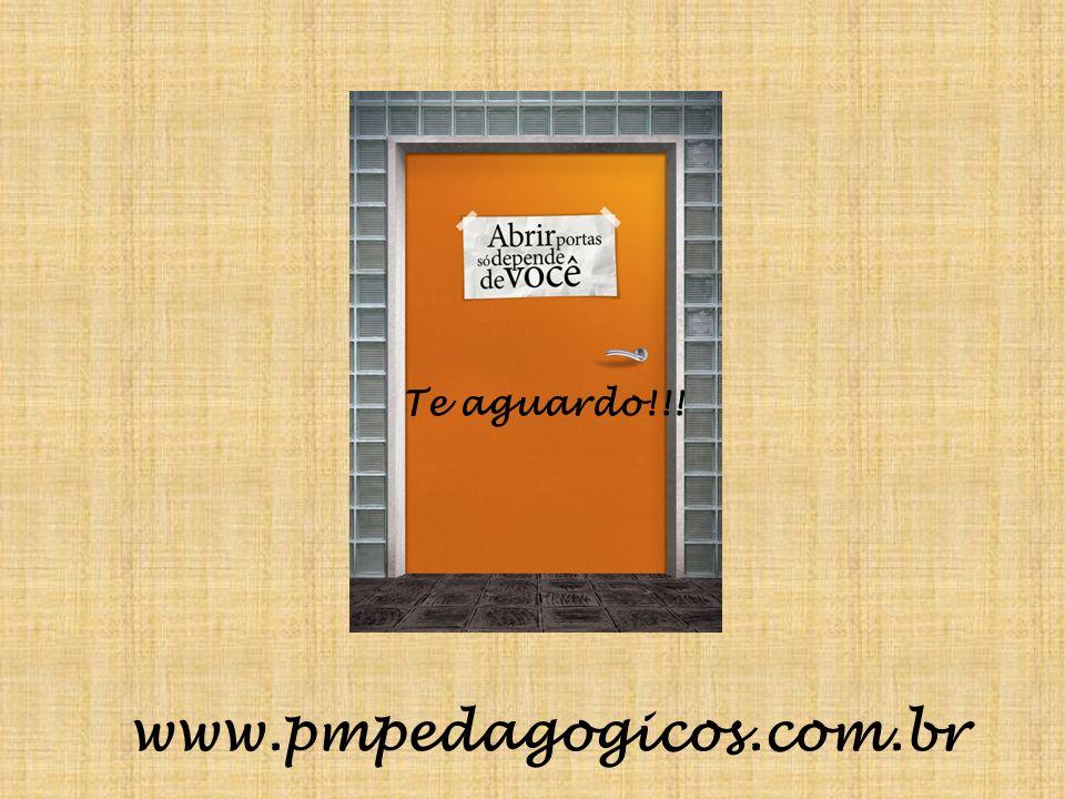 Te aguardo!!! www.pmpedagogicos.com.br