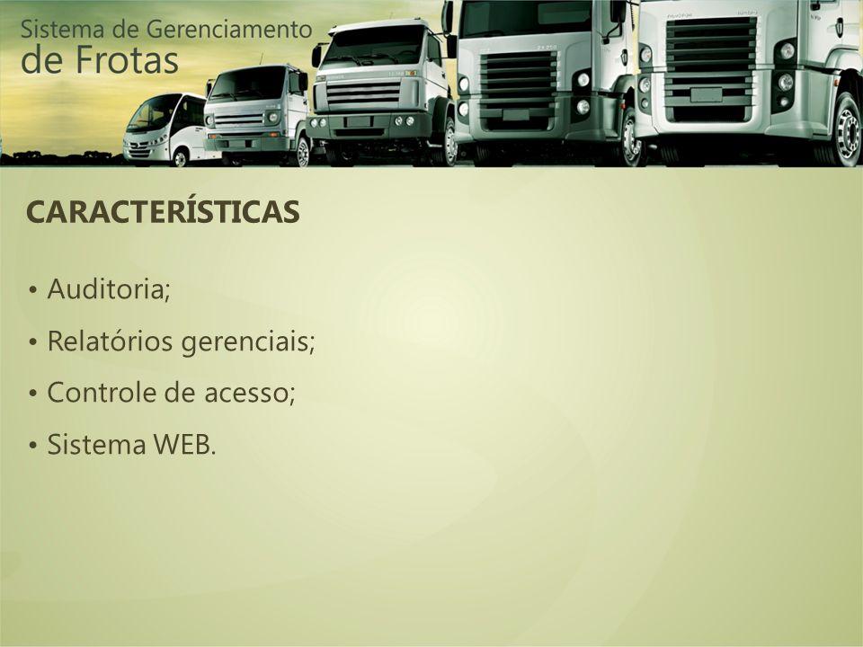 CARACTERÍSTICAS • Auditoria; • Relatórios gerenciais;