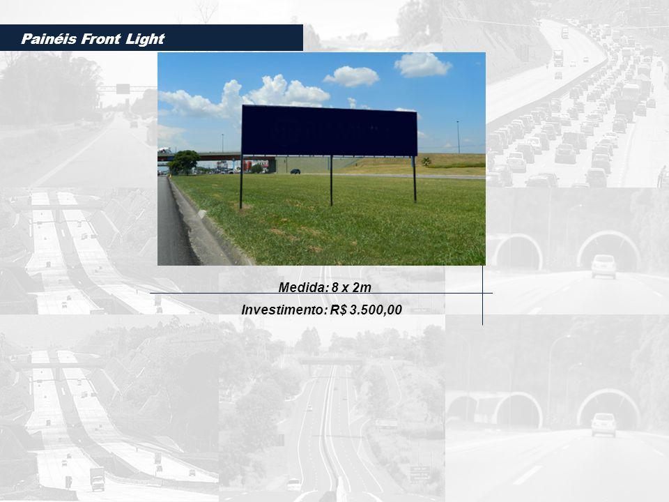 Painéis Front Light Medida: 8 x 2m Investimento: R$ 3.500,00
