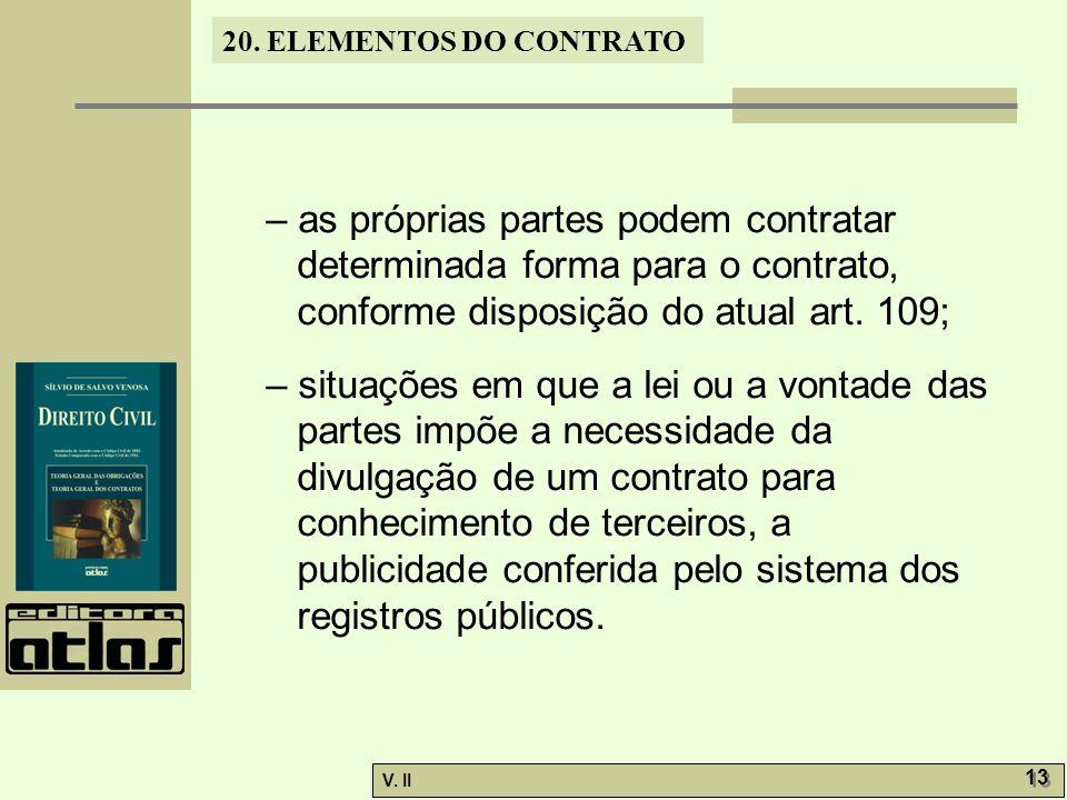 – as próprias partes podem contratar determinada forma para o contrato, conforme disposição do atual art. 109;