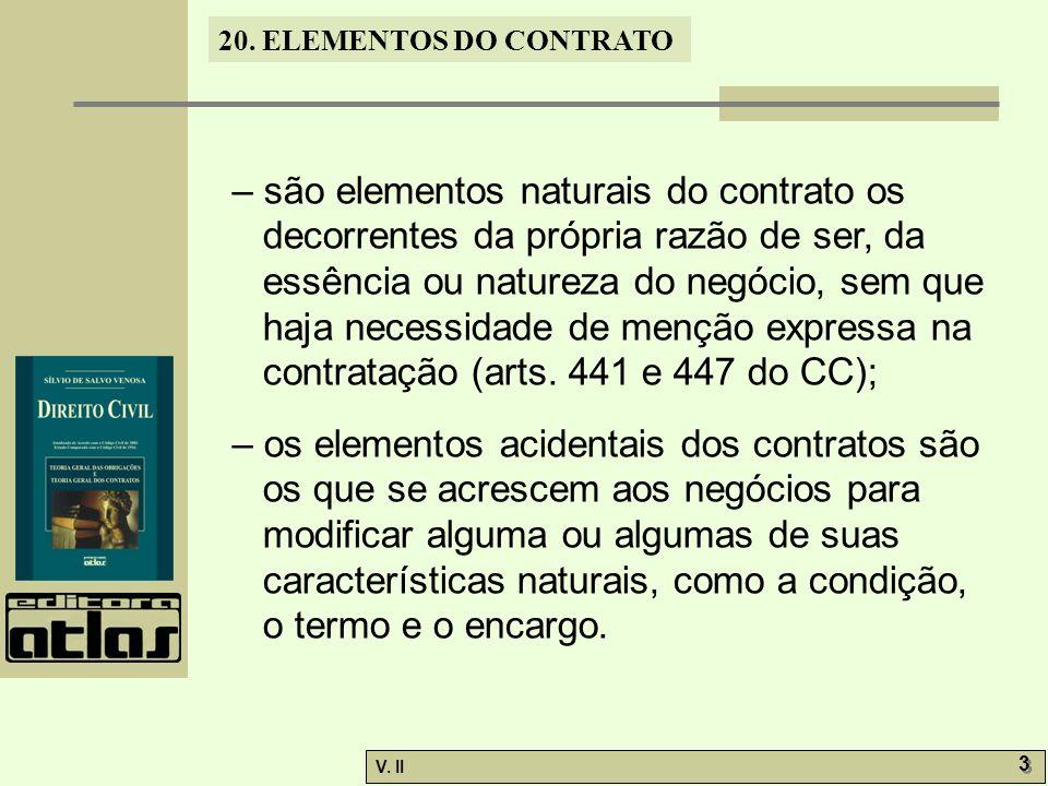 – são elementos naturais do contrato os decorrentes da própria razão de ser, da essência ou natureza do negócio, sem que haja necessidade de menção expressa na contratação (arts. 441 e 447 do CC);