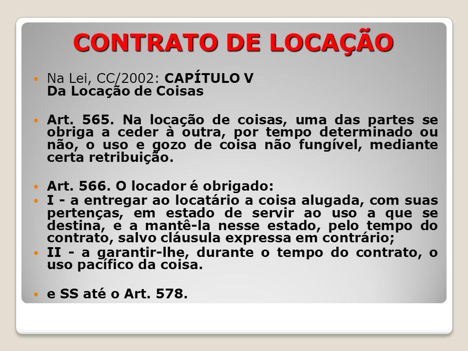 CONTRATO DE LOCAÇÃO Na Lei, CC/2002: CAPÍTULO V Da Locação de Coisas