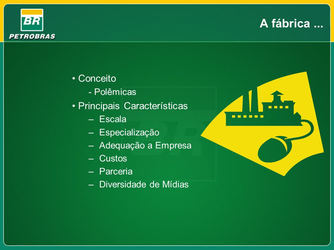 A fábrica ... Conceito Principais Características - Polêmicas Escala
