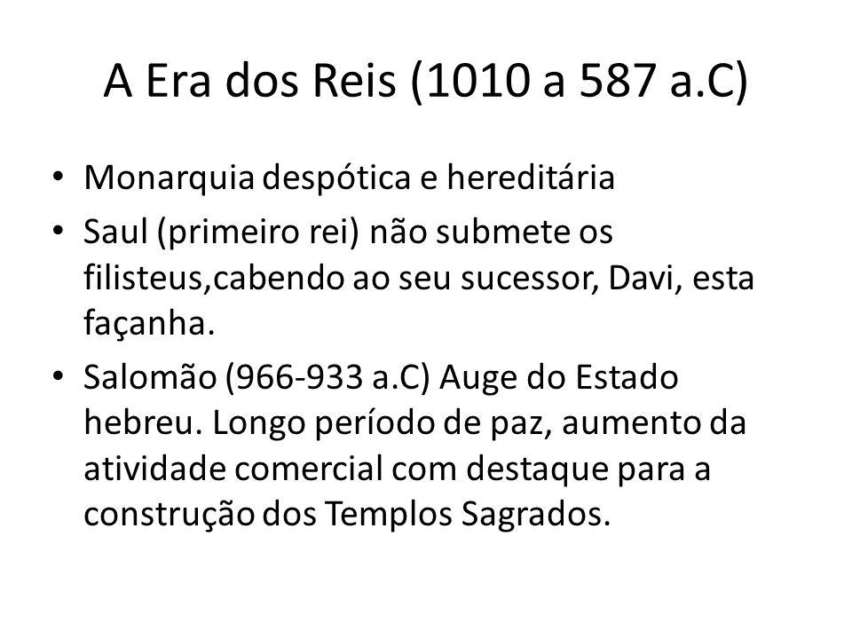 A Era dos Reis (1010 a 587 a.C) Monarquia despótica e hereditária