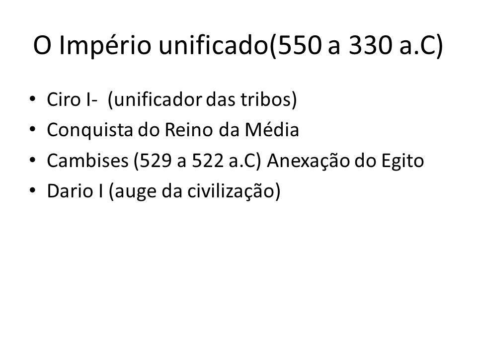 O Império unificado(550 a 330 a.C)