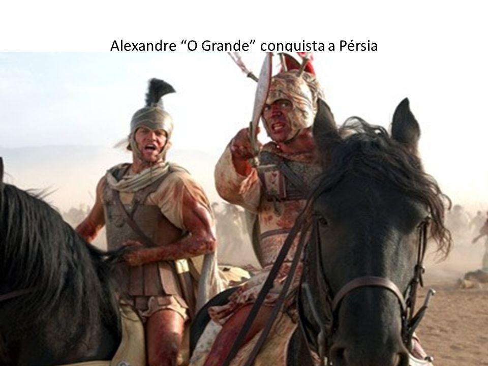 Alexandre O Grande conquista a Pérsia