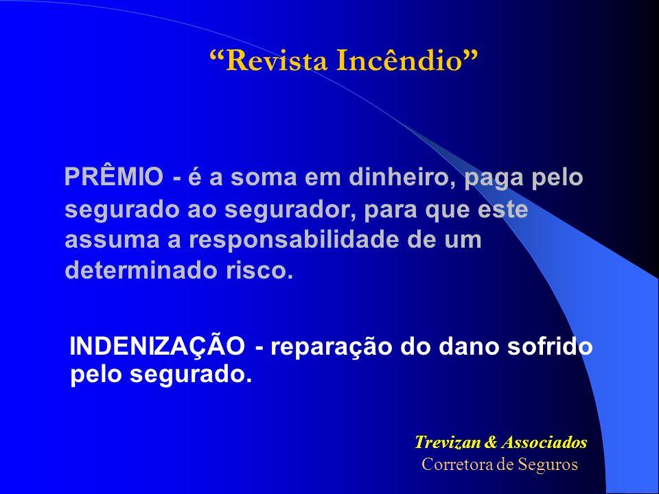 Revista Incêndio PRÊMIO - é a soma em dinheiro, paga pelo segurado ao segurador, para que este assuma a responsabilidade de um determinado risco.