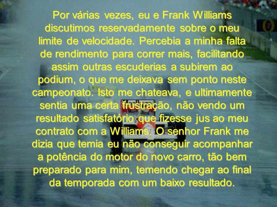 Por várias vezes, eu e Frank Williams discutimos reservadamente sobre o meu limite de velocidade.