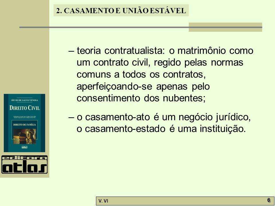 – teoria contratualista: o matrimônio como um contrato civil, regido pelas normas comuns a todos os contratos, aperfeiçoando-se apenas pelo consentimento dos nubentes;