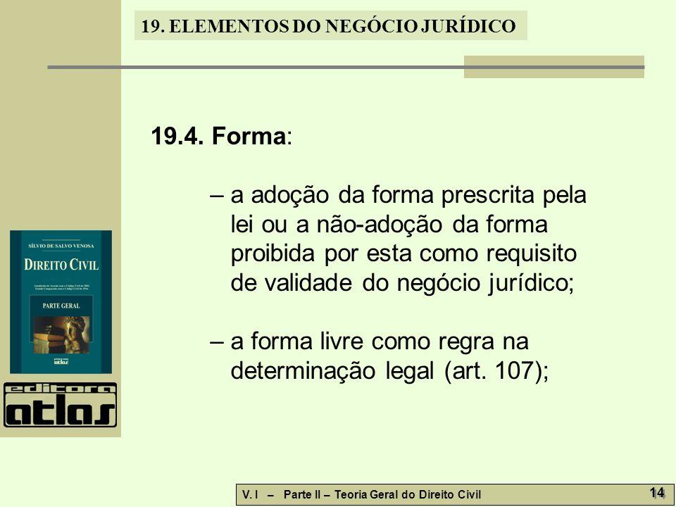 19.4. Forma: – a adoção da forma prescrita pela lei ou a não-adoção da forma proibida por esta como requisito de validade do negócio jurídico;