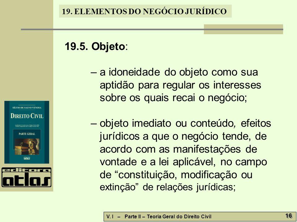 19.5. Objeto: – a idoneidade do objeto como sua aptidão para regular os interesses sobre os quais recai o negócio;