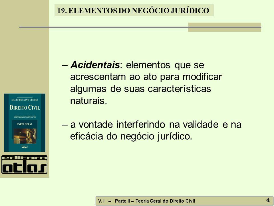 – Acidentais: elementos que se acrescentam ao ato para modificar algumas de suas características naturais.