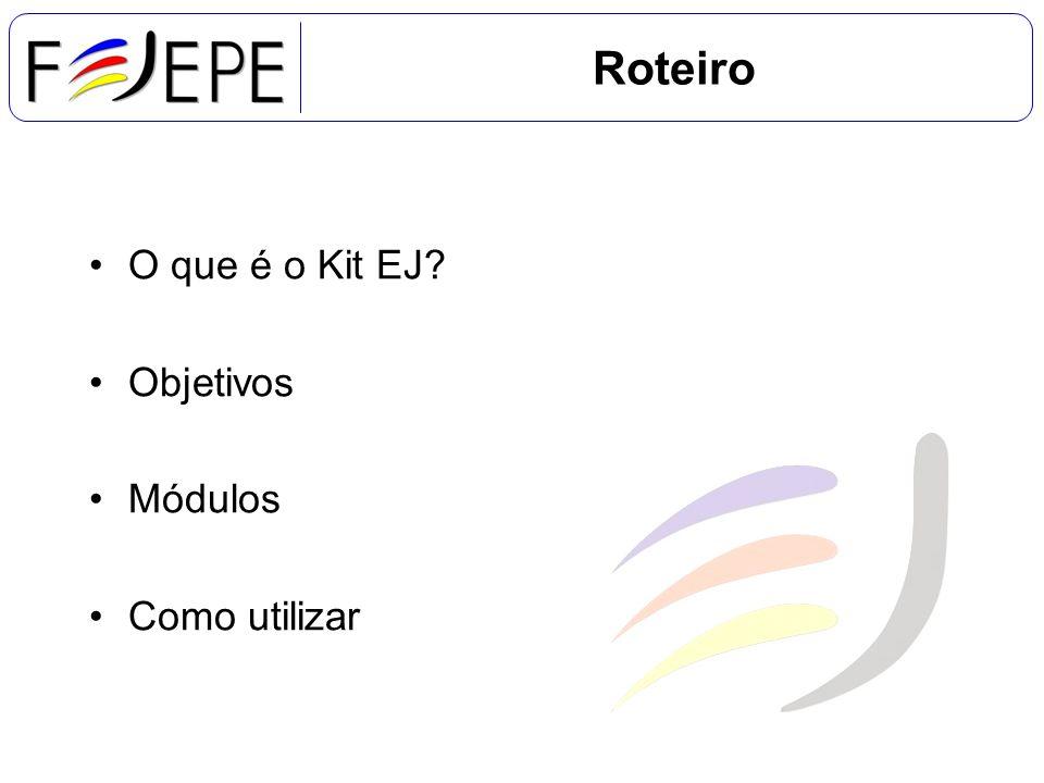 Roteiro O que é o Kit EJ Objetivos Módulos Como utilizar