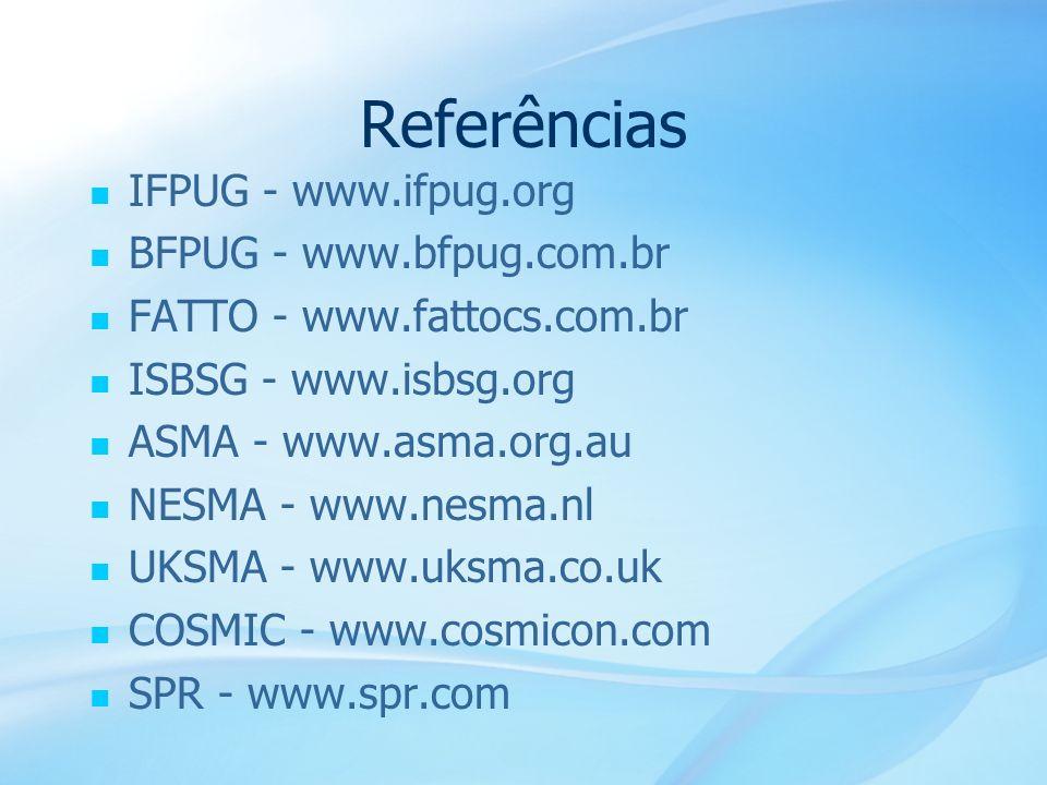Referências IFPUG - www.ifpug.org BFPUG - www.bfpug.com.br