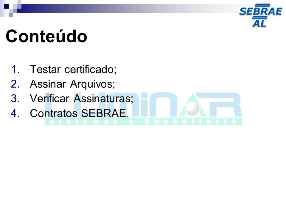 Conteúdo Testar certificado; Assinar Arquivos; Verificar Assinaturas;