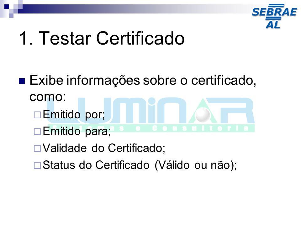 1. Testar Certificado Exibe informações sobre o certificado, como: